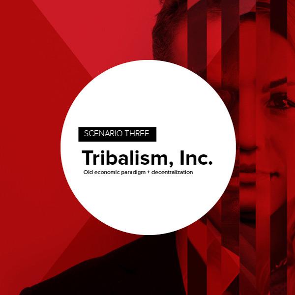 Scenario 4: Tribalism, Inc.